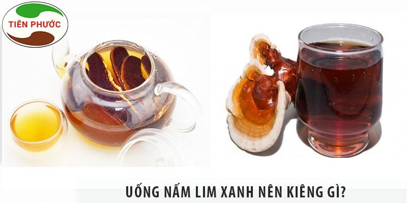 Uống Nấm Lim Xanh Nên Kiêng Gì? Ai Nên Uống Nấm Lim Xanh?